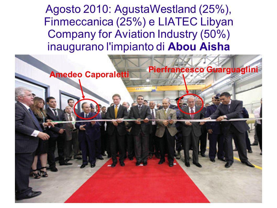 Agosto 2010: AgustaWestland (25%), Finmeccanica (25%) e LIATEC Libyan Company for Aviation Industry (50%) inaugurano l impianto di Abou Aisha