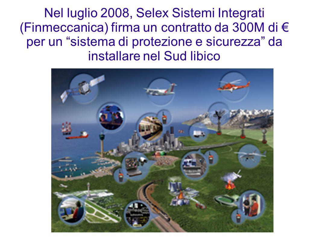 Nel luglio 2008, Selex Sistemi Integrati (Finmeccanica) firma un contratto da 300M di € per un sistema di protezione e sicurezza da installare nel Sud libico