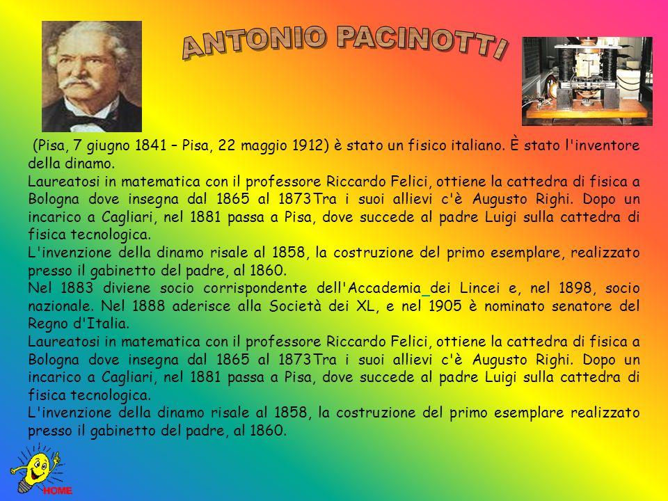 ANTONIO PACINOTTI (Pisa, 7 giugno 1841 – Pisa, 22 maggio 1912) è stato un fisico italiano. È stato l inventore della dinamo.