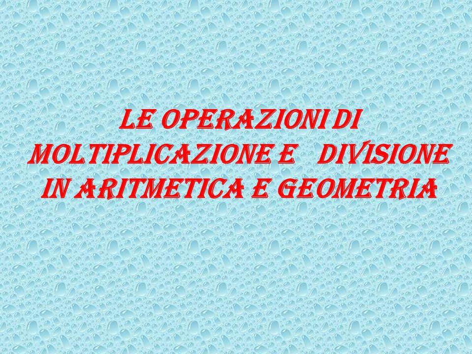 Le operazioni di moltiplicazione e divisione in Aritmetica e geometria