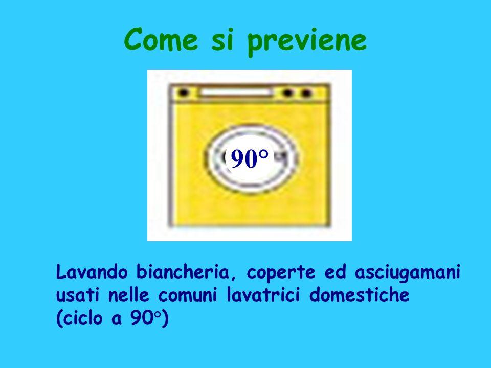 Come si previene 90° Lavando biancheria, coperte ed asciugamani usati nelle comuni lavatrici domestiche (ciclo a 90°)