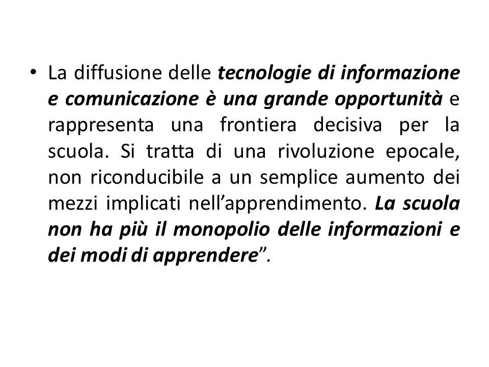 La diffusione delle tecnologie di informazione e comunicazione è una grande opportunità e rappresenta una frontiera decisiva per la scuola.