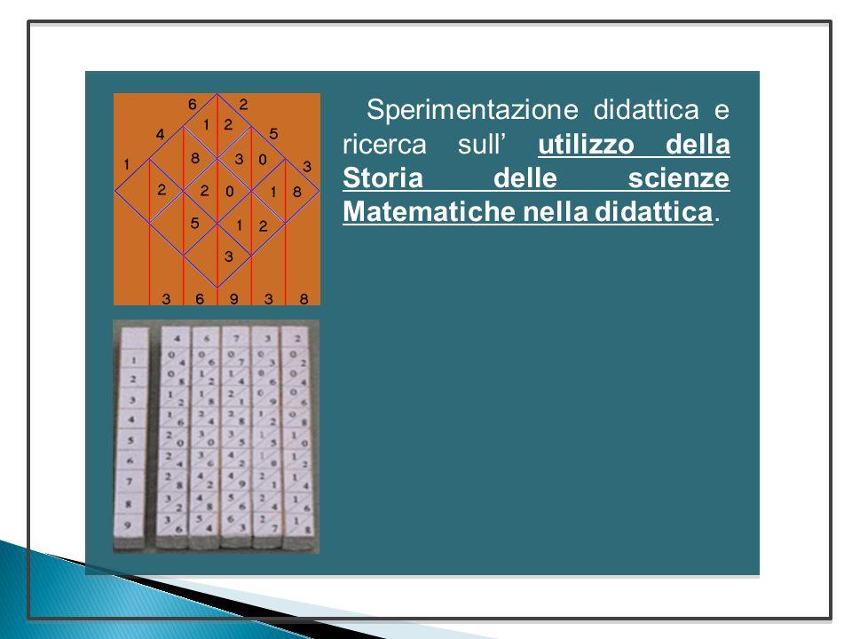 Sperimentazione didattica e ricerca sull' utilizzo della Storia delle scienze Matematiche nella didattica.