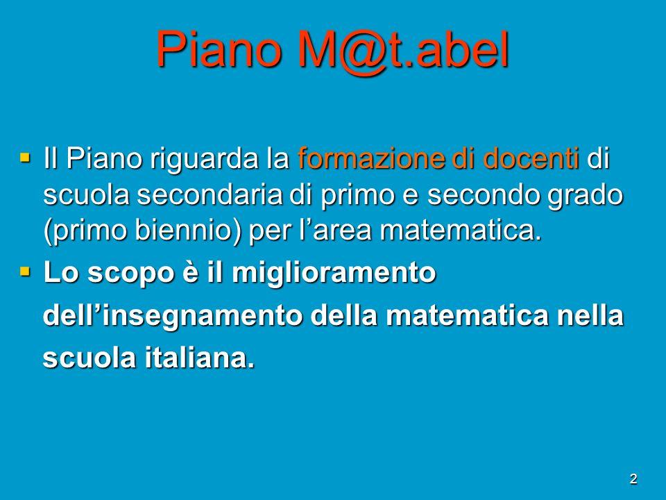 Piano M@t.abel Il Piano riguarda la formazione di docenti di scuola secondaria di primo e secondo grado (primo biennio) per l'area matematica.