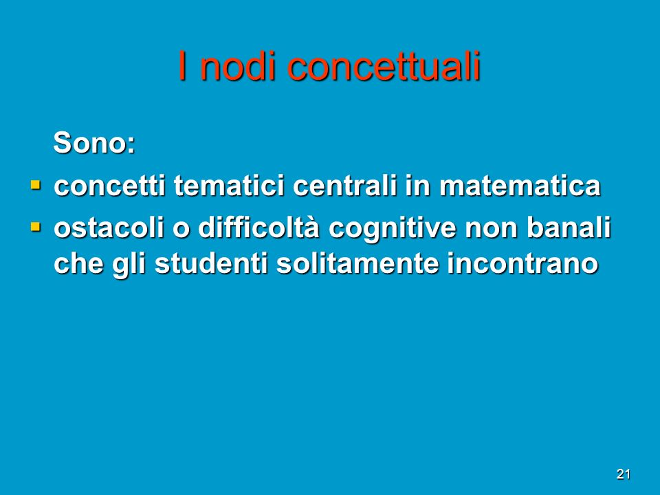 I nodi concettuali Sono: concetti tematici centrali in matematica