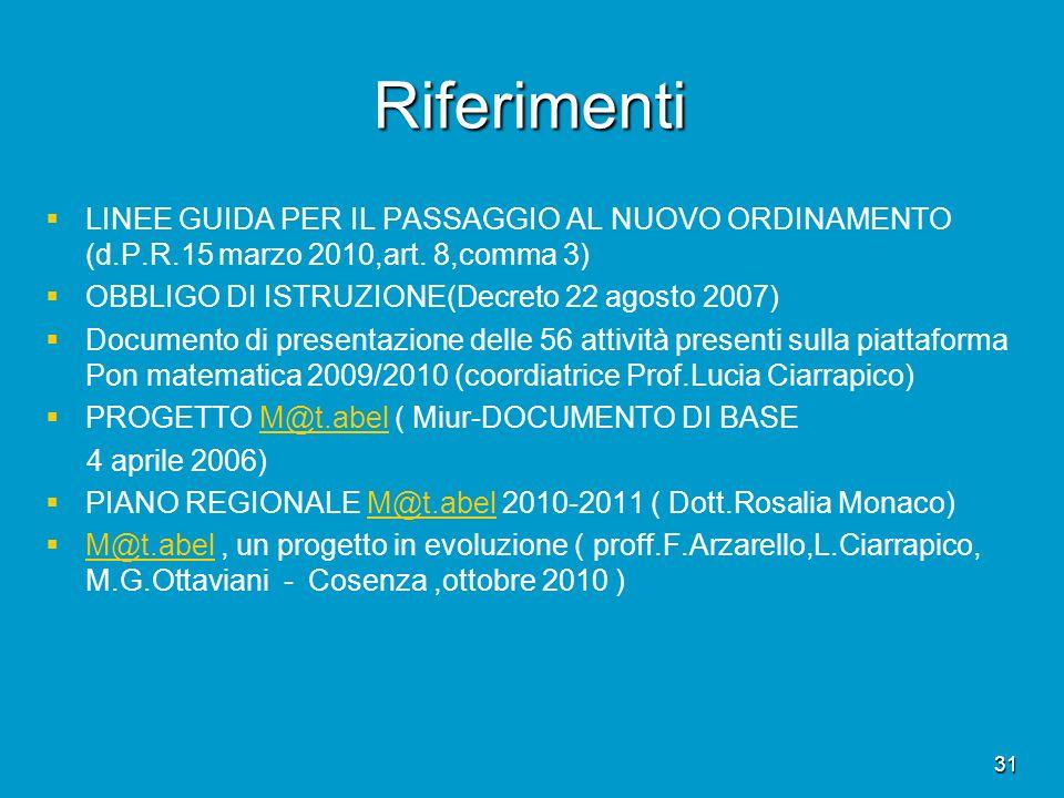 Riferimenti LINEE GUIDA PER IL PASSAGGIO AL NUOVO ORDINAMENTO (d.P.R.15 marzo 2010,art. 8,comma 3) OBBLIGO DI ISTRUZIONE(Decreto 22 agosto 2007)