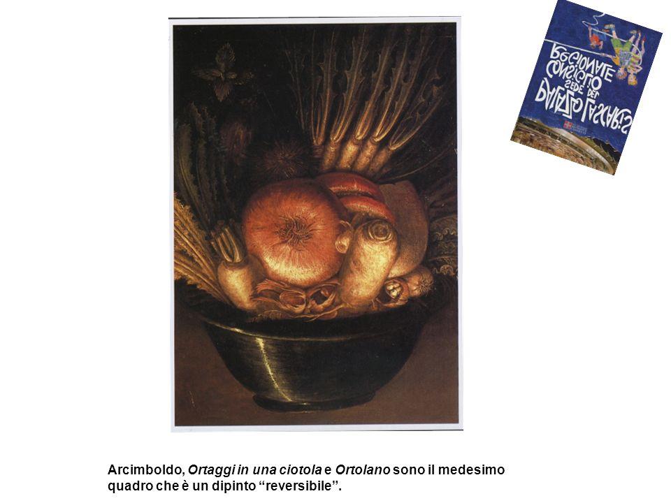 Arcimboldo, Ortaggi in una ciotola e Ortolano sono il medesimo quadro che è un dipinto reversibile .