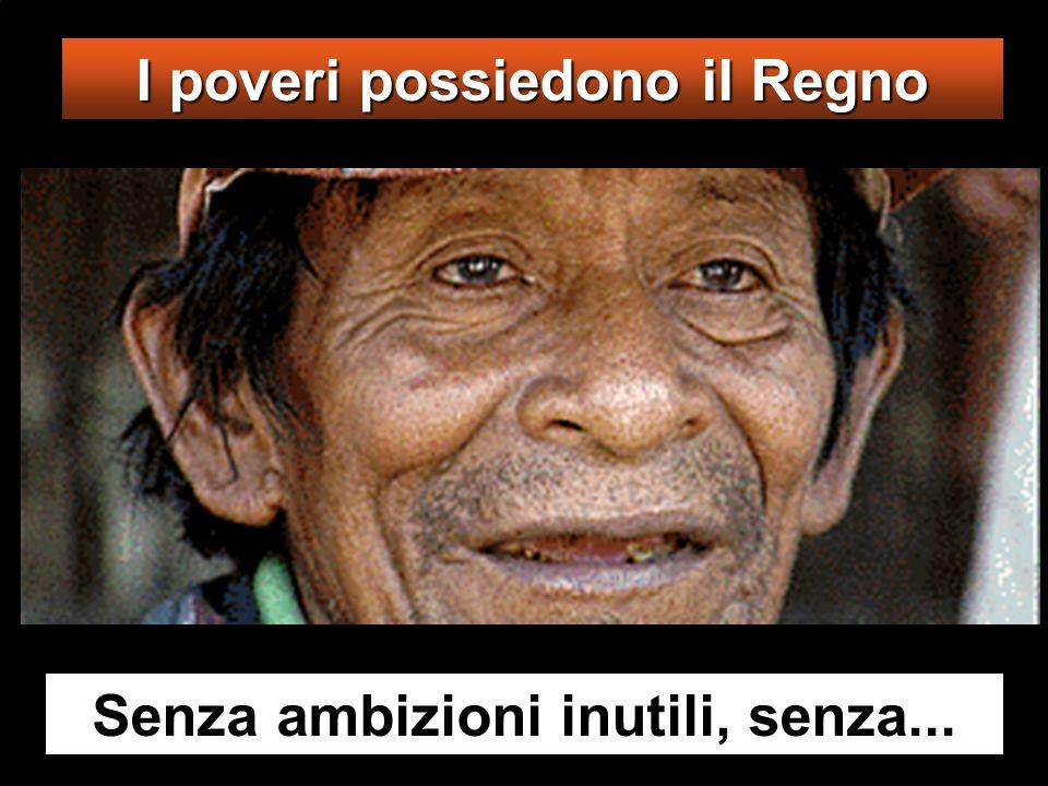 I poveri possiedono il Regno Senza ambizioni inutili, senza...