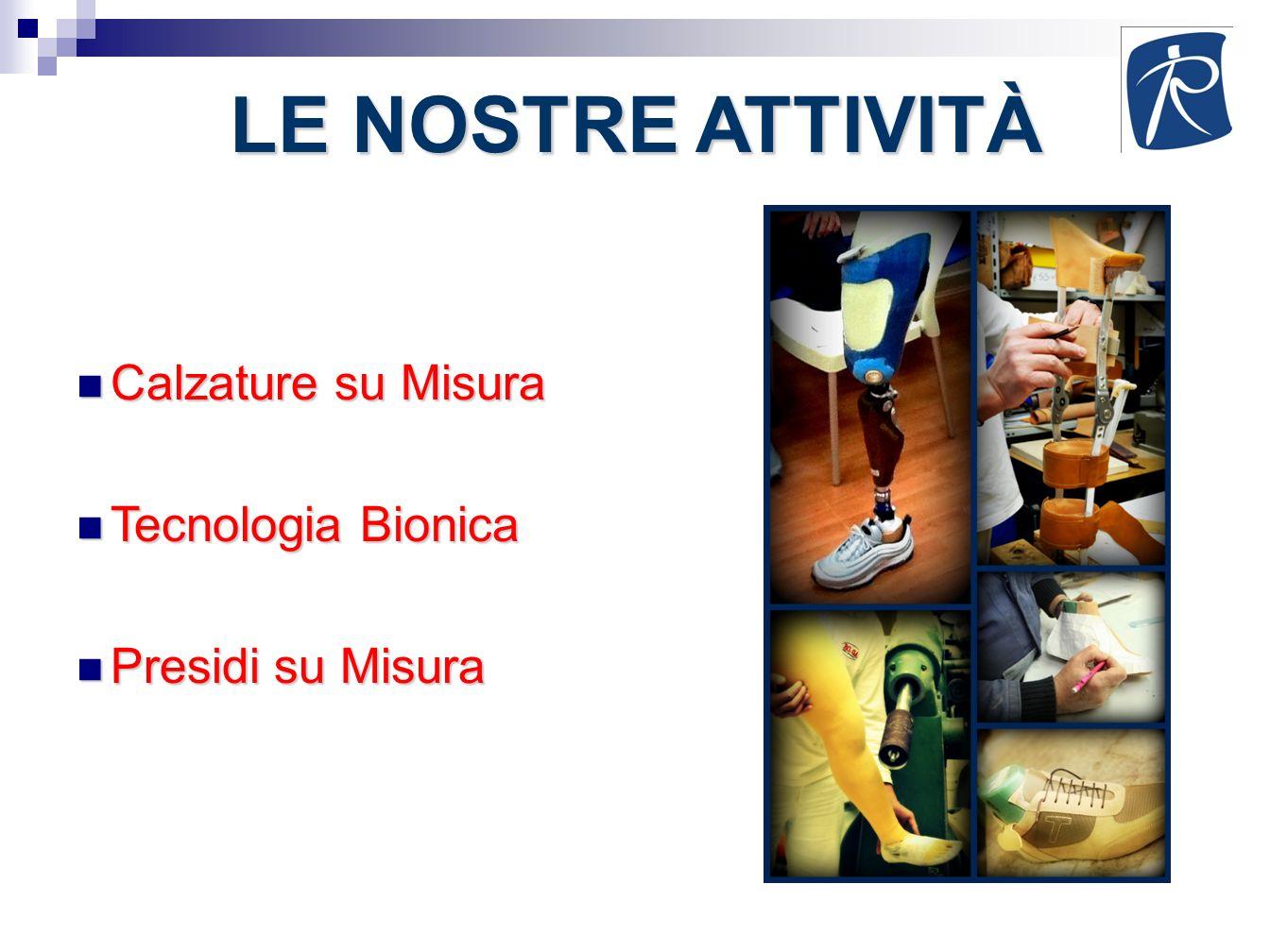 LE NOSTRE ATTIVITÀ Calzature su Misura Tecnologia Bionica
