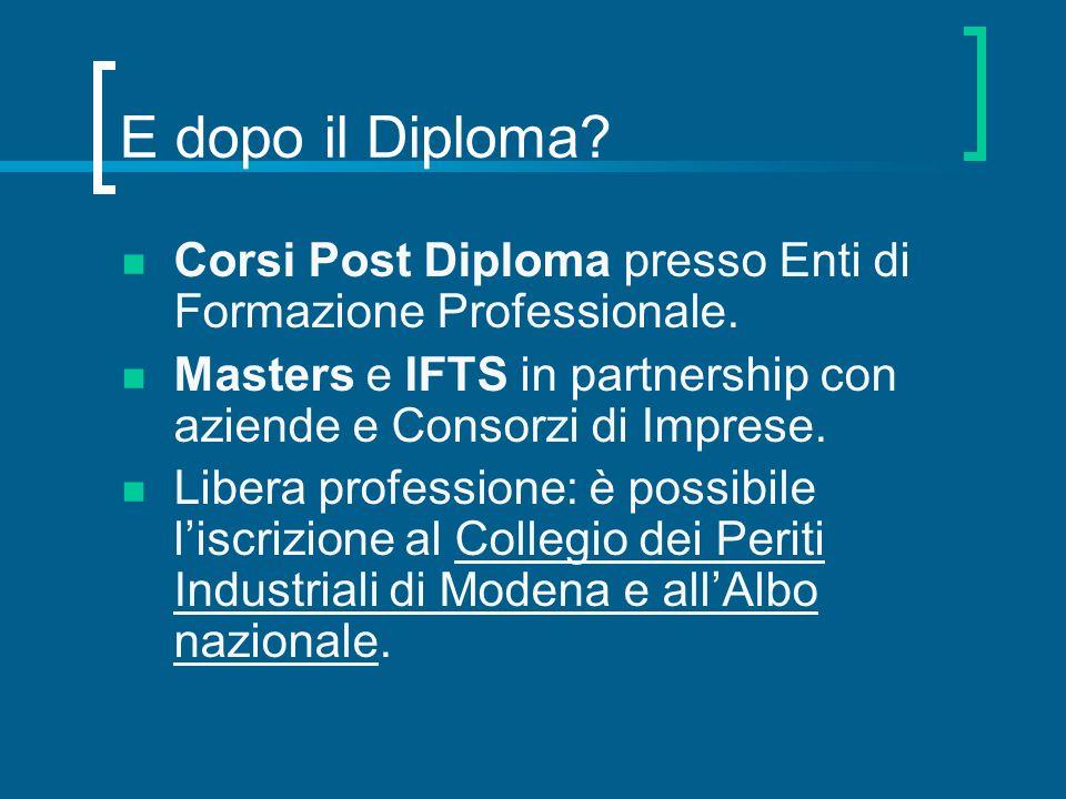 E dopo il Diploma Corsi Post Diploma presso Enti di Formazione Professionale. Masters e IFTS in partnership con aziende e Consorzi di Imprese.
