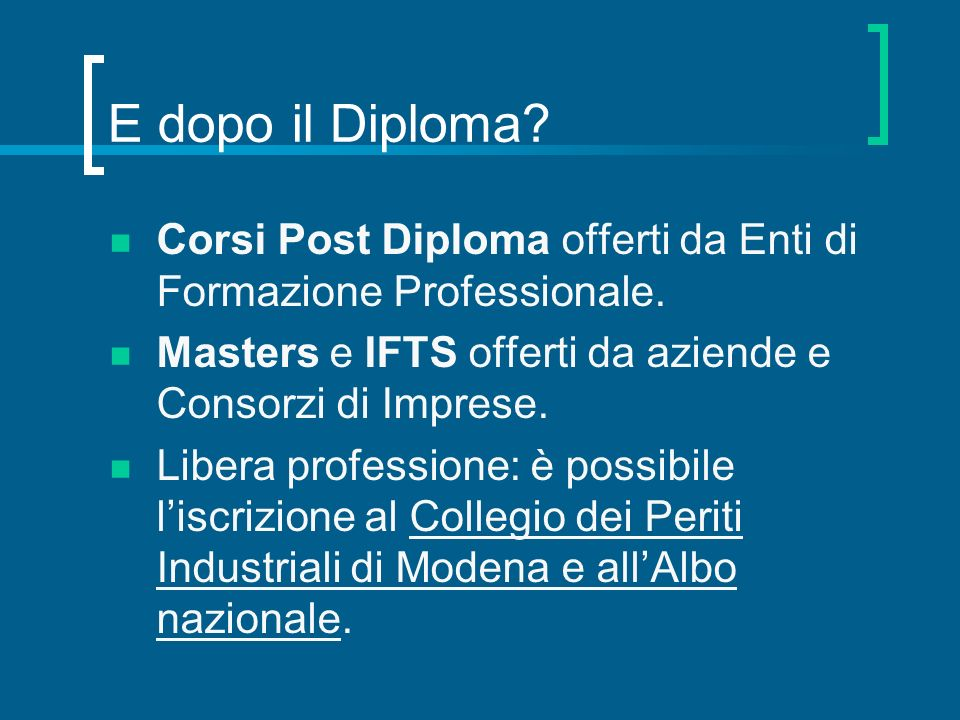 E dopo il Diploma Corsi Post Diploma offerti da Enti di Formazione Professionale. Masters e IFTS offerti da aziende e Consorzi di Imprese.