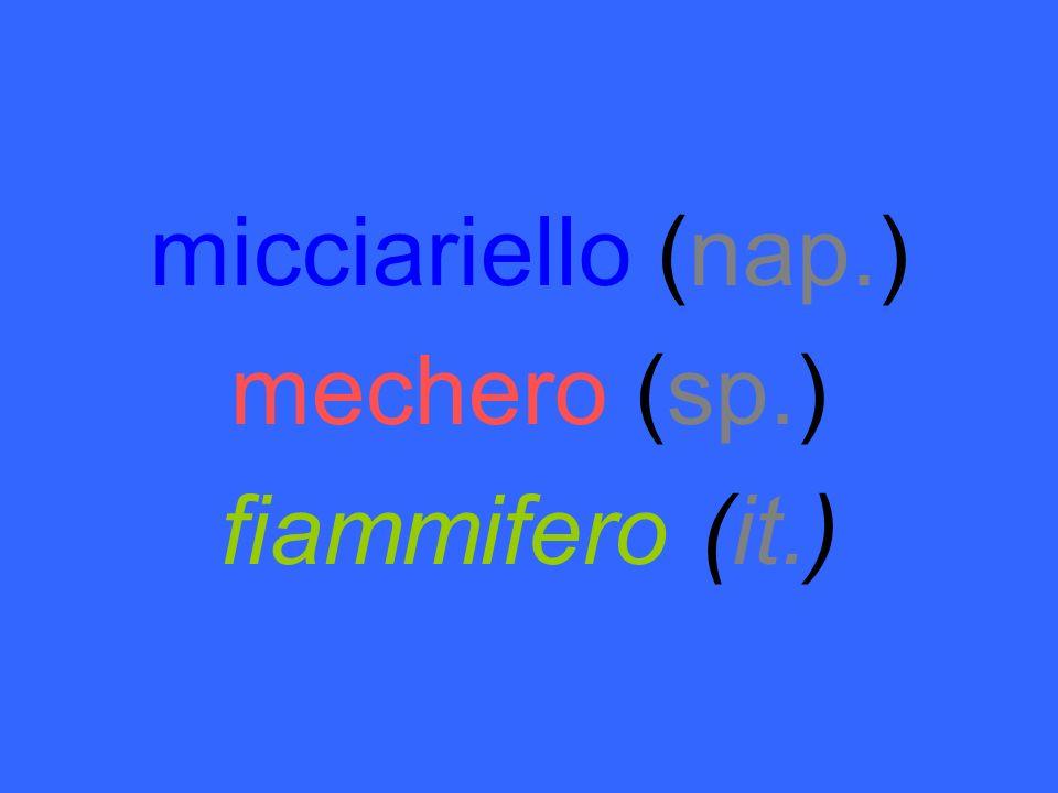 micciariello (nap.) mechero (sp.) fiammifero (it.)