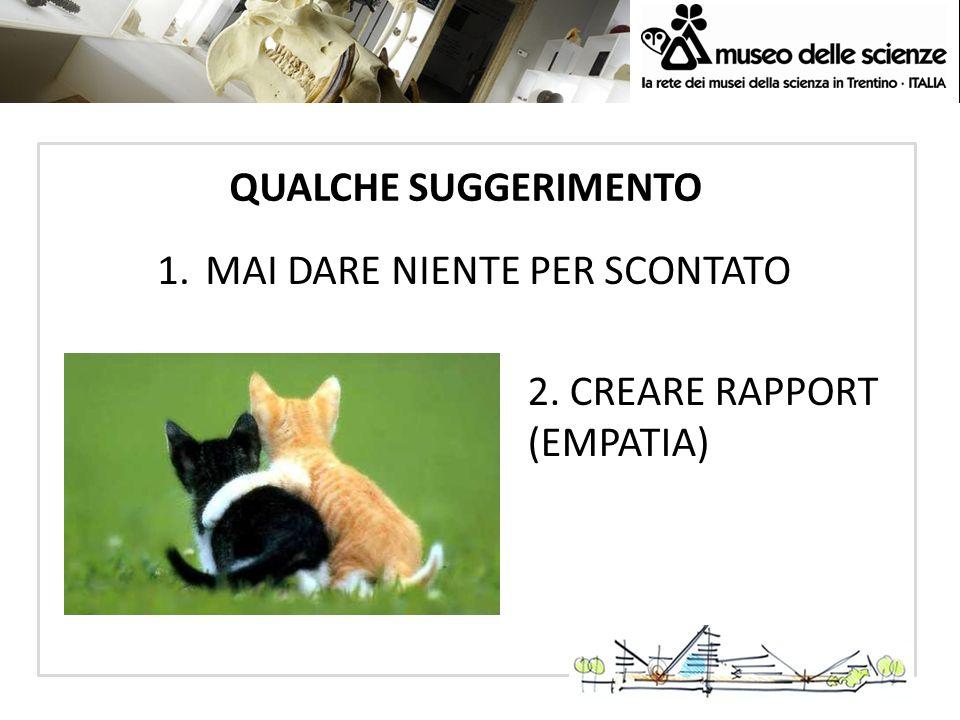 QUALCHE SUGGERIMENTO MAI DARE NIENTE PER SCONTATO 2. CREARE RAPPORT (EMPATIA)