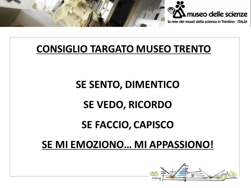 CONSIGLIO TARGATO MUSEO TRENTO SE MI EMOZIONO… MI APPASSIONO!