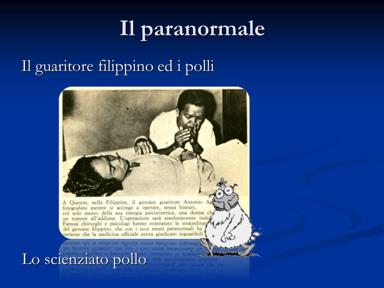 Il paranormale Il guaritore filippino ed i polli Lo scienziato pollo