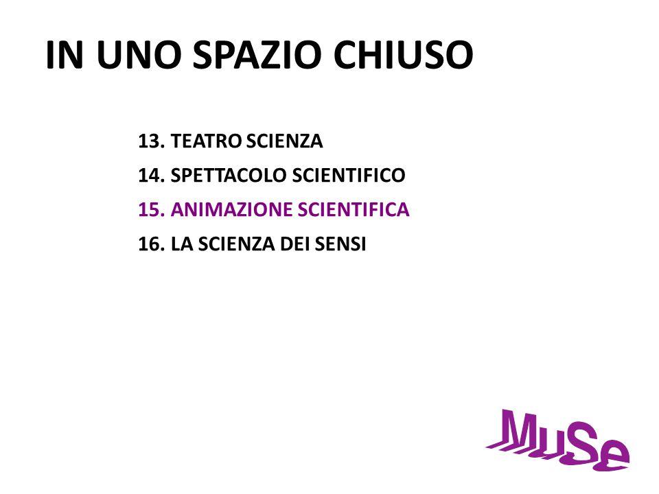 IN UNO SPAZIO CHIUSO 13. TEATRO SCIENZA 14. SPETTACOLO SCIENTIFICO