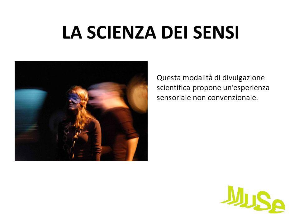 LA SCIENZA DEI SENSI Questa modalità di divulgazione scientifica propone un'esperienza sensoriale non convenzionale.