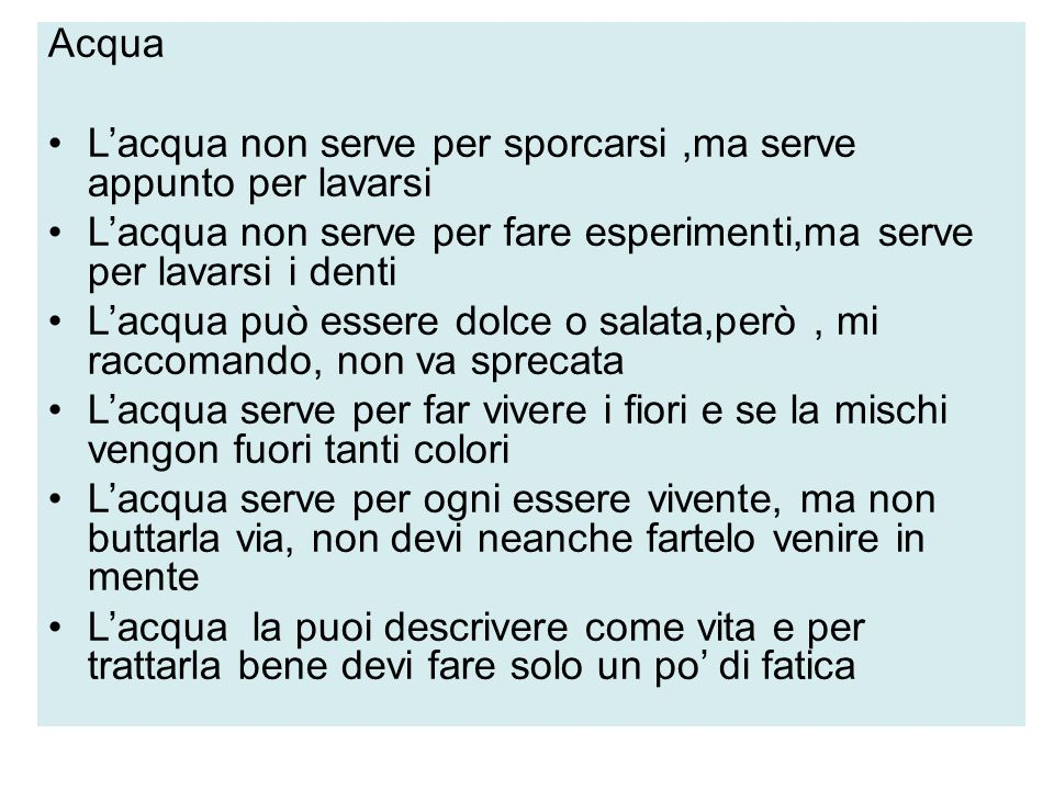 Acqua L'acqua non serve per sporcarsi ,ma serve appunto per lavarsi. L'acqua non serve per fare esperimenti,ma serve per lavarsi i denti.