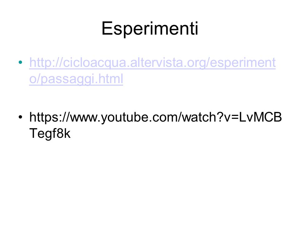 Esperimenti http://cicloacqua.altervista.org/esperiment o/passaggi.html.
