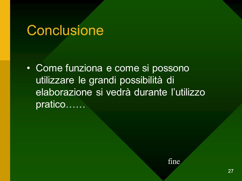 ConclusioneCome funziona e come si possono utilizzare le grandi possibilità di elaborazione si vedrà durante l'utilizzo pratico……