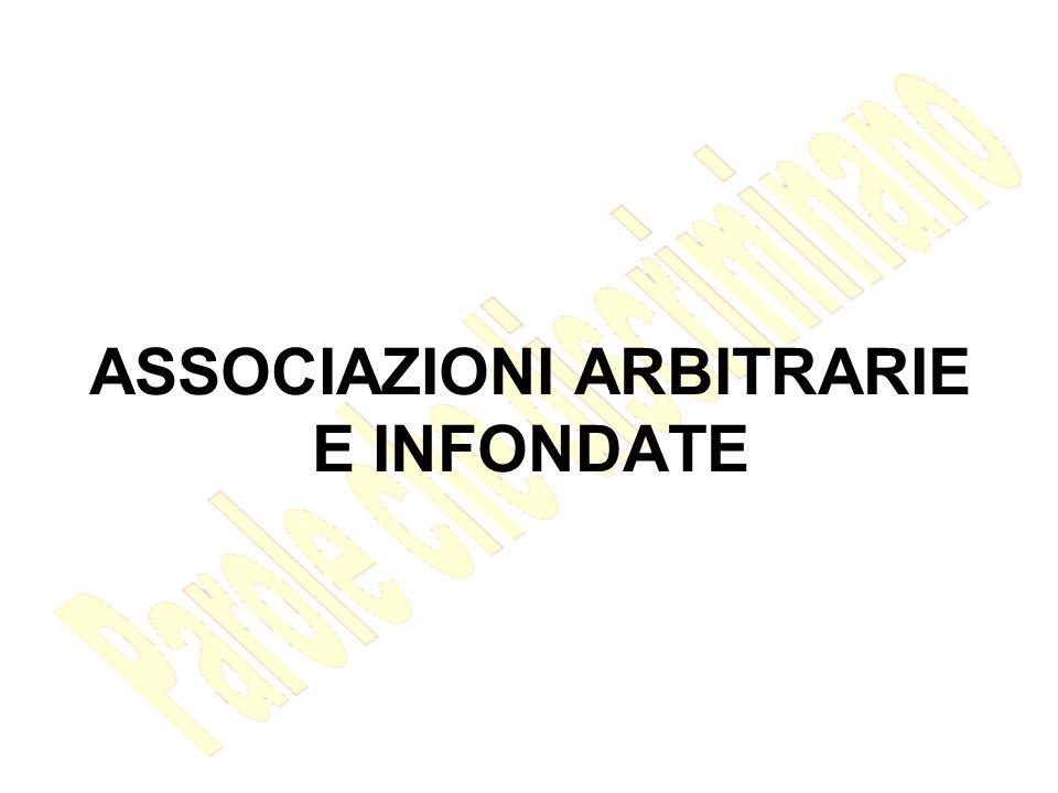 ASSOCIAZIONI ARBITRARIE E INFONDATE
