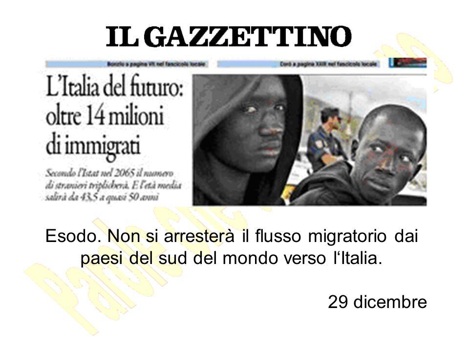 Esodo. Non si arresterà il flusso migratorio dai paesi del sud del mondo verso l'Italia. 29 dicembre