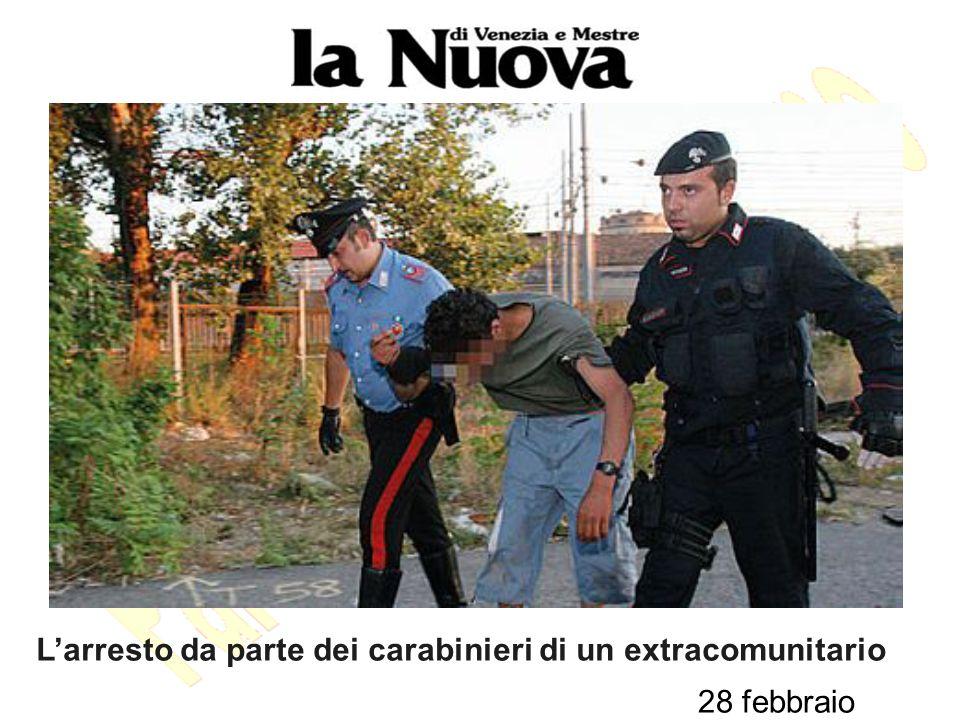28 febbraio L'arresto da parte dei carabinieri di un extracomunitario