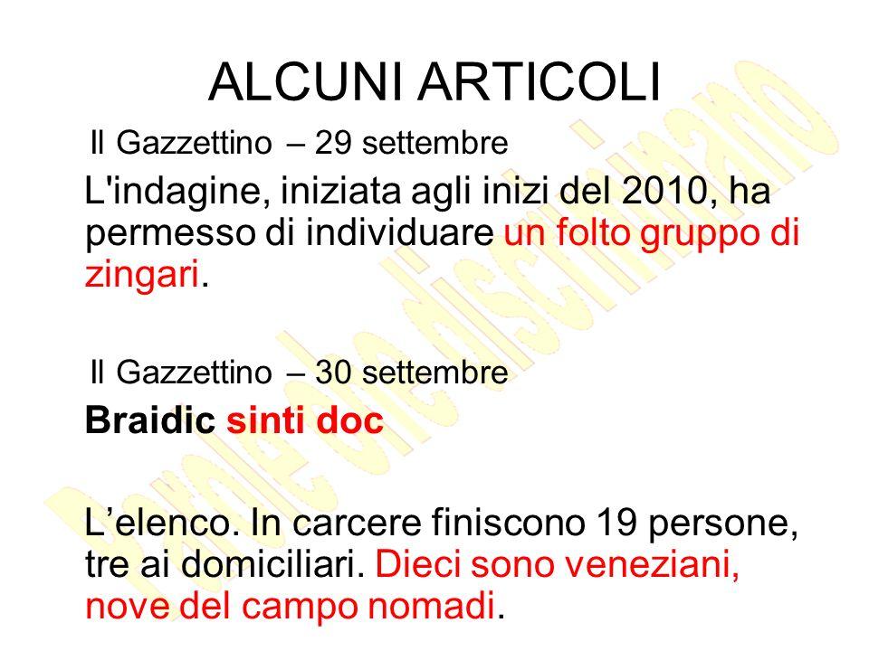 ALCUNI ARTICOLI Il Gazzettino – 29 settembre. L indagine, iniziata agli inizi del 2010, ha permesso di individuare un folto gruppo di zingari.