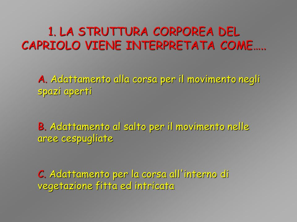 1. LA STRUTTURA CORPOREA DEL CAPRIOLO VIENE INTERPRETATA COME…..