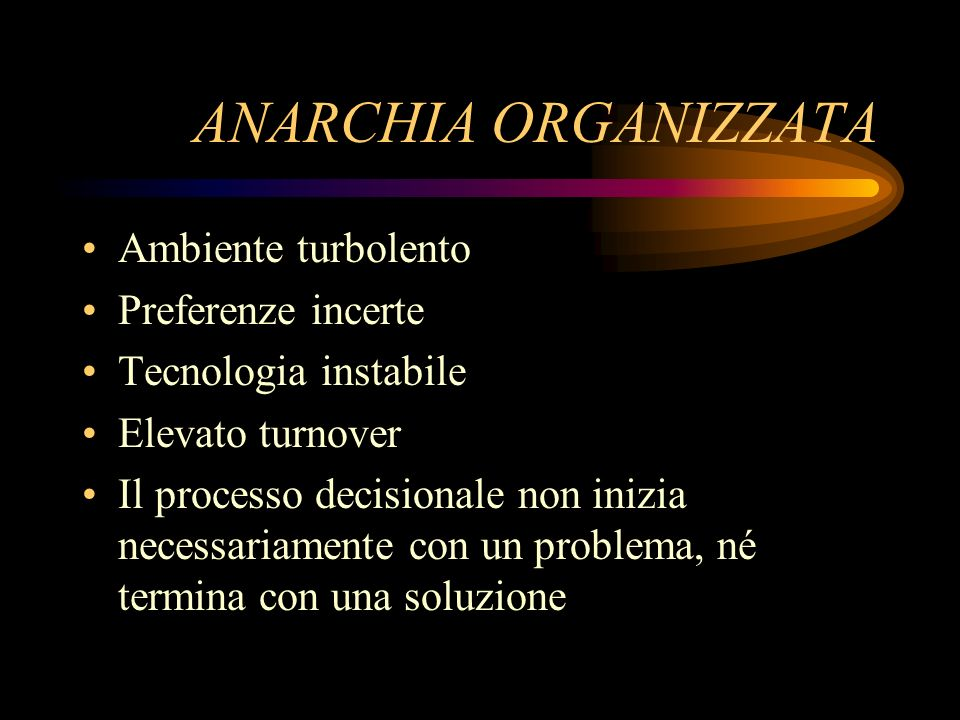 ANARCHIA ORGANIZZATA Ambiente turbolento Preferenze incerte