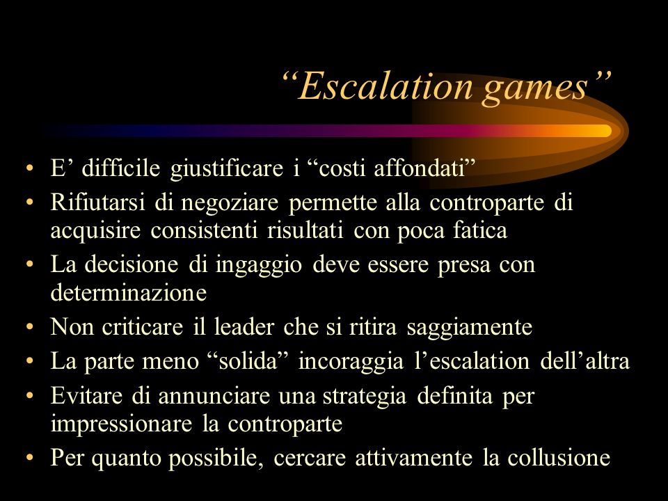 Escalation games E' difficile giustificare i costi affondati