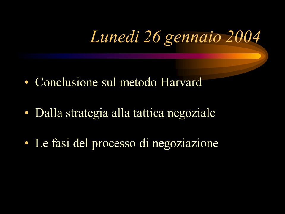 Lunedi 26 gennaio 2004 Conclusione sul metodo Harvard