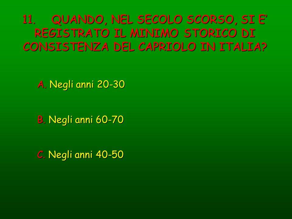 11. QUANDO, NEL SECOLO SCORSO, SI E' REGISTRATO IL MINIMO STORICO DI CONSISTENZA DEL CAPRIOLO IN ITALIA