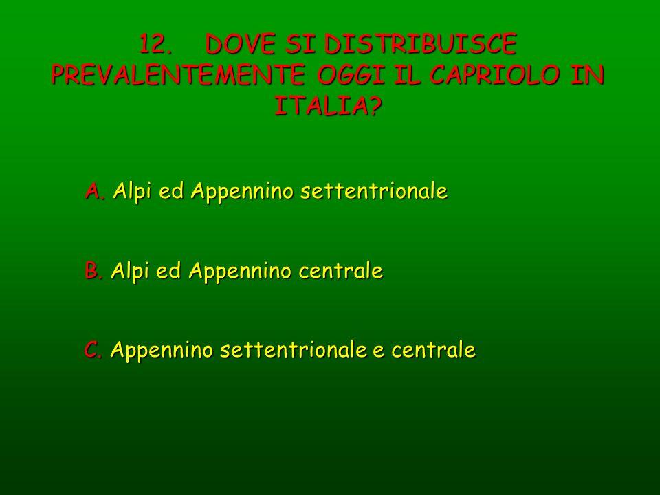 12. DOVE SI DISTRIBUISCE PREVALENTEMENTE OGGI IL CAPRIOLO IN ITALIA