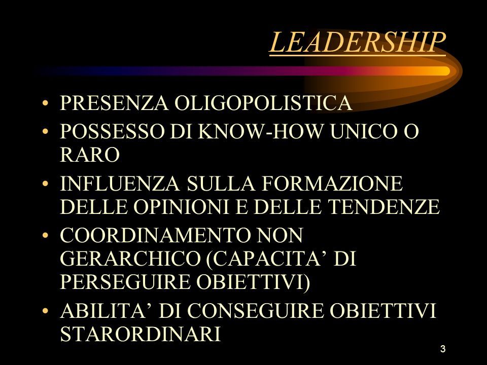 LEADERSHIP PRESENZA OLIGOPOLISTICA POSSESSO DI KNOW-HOW UNICO O RARO