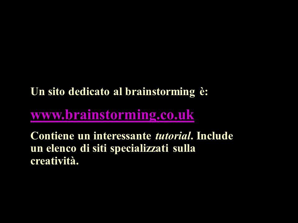 www.brainstorming.co.uk Un sito dedicato al brainstorming è: