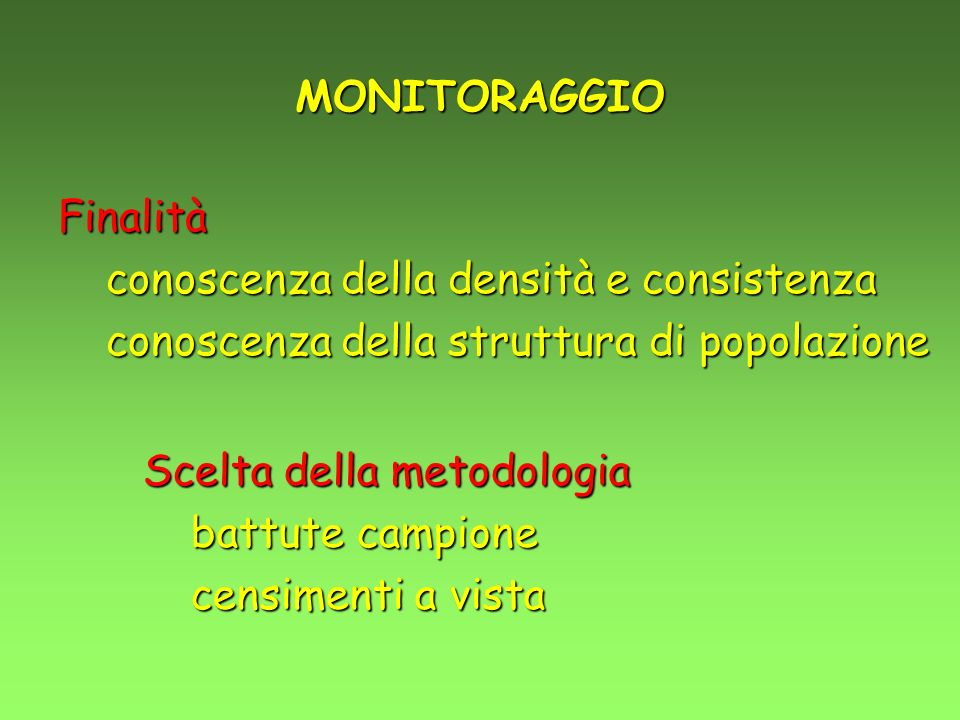 MONITORAGGIOFinalità. conoscenza della densità e consistenza. conoscenza della struttura di popolazione.