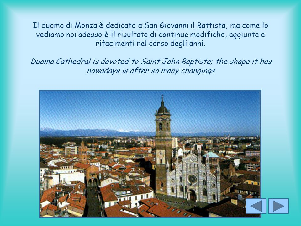 Il duomo di Monza è dedicato a San Giovanni il Battista, ma come lo vediamo noi adesso è il risultato di continue modifiche, aggiunte e rifacimenti nel corso degli anni.