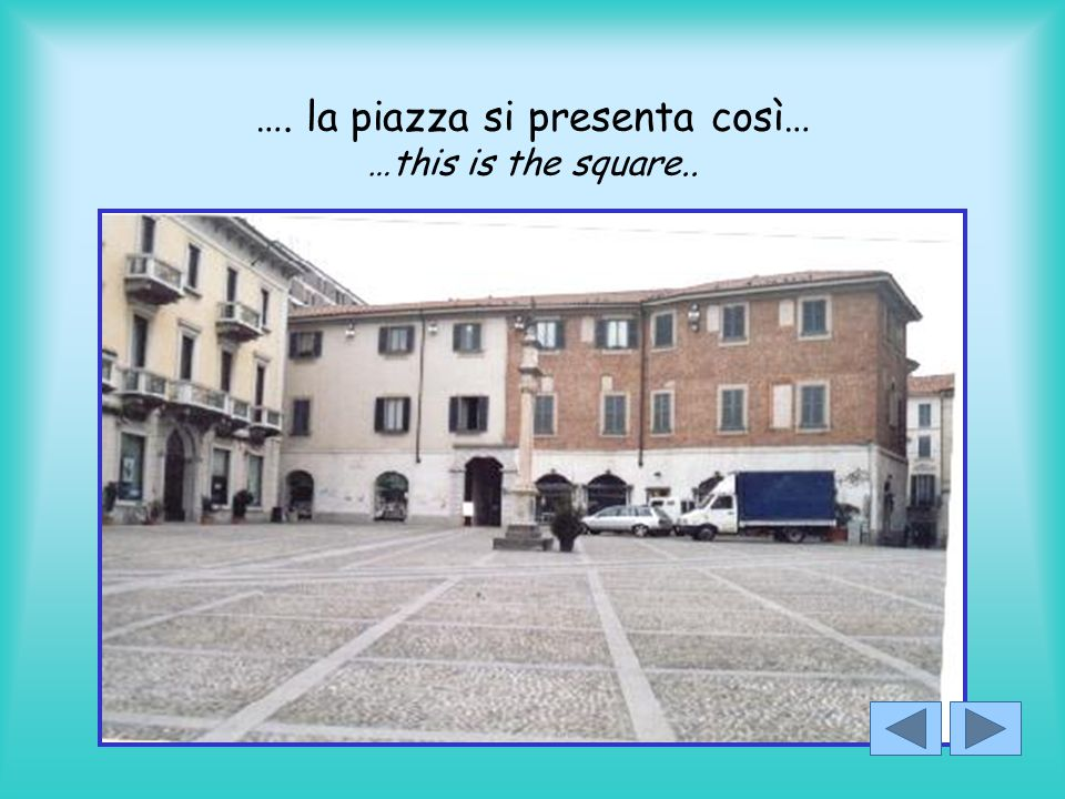 …. la piazza si presenta così… …this is the square..