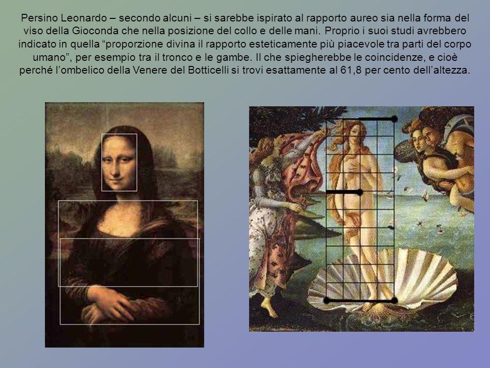 Persino Leonardo – secondo alcuni – si sarebbe ispirato al rapporto aureo sia nella forma del viso della Gioconda che nella posizione del collo e delle mani.