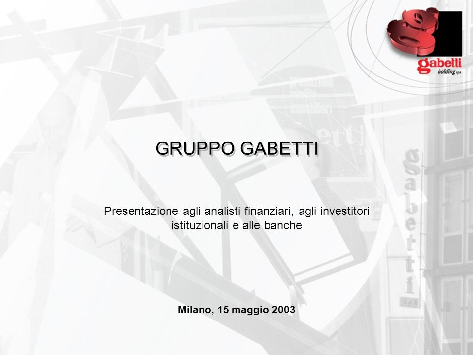 GRUPPO GABETTI Presentazione agli analisti finanziari, agli investitori istituzionali e alle banche.