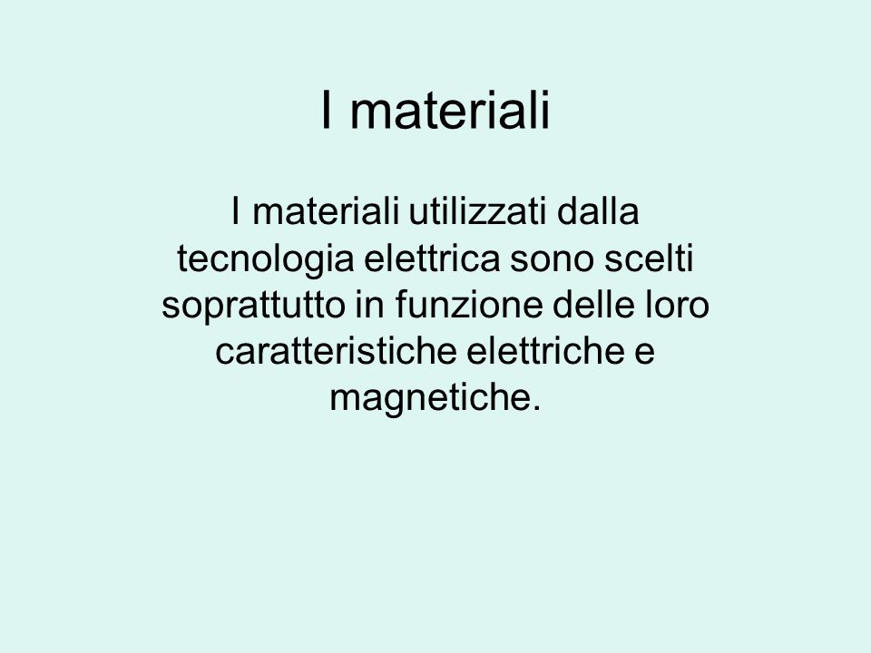 I materialiI materiali utilizzati dalla tecnologia elettrica sono scelti soprattutto in funzione delle loro caratteristiche elettriche e magnetiche.