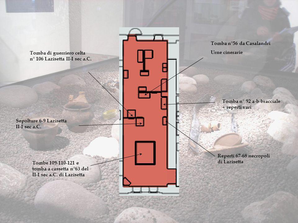 Tomba n°56 da Casalandri Urne cinerarie. Tomba di guerriero celta n° 106 Lazisetta II-I sec a.C.