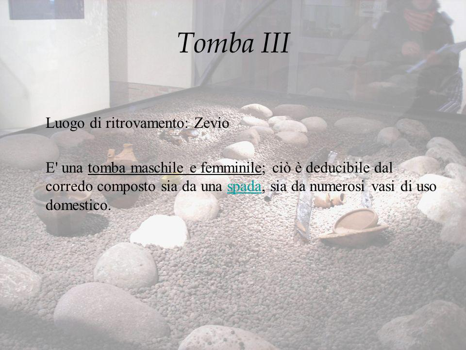 Tomba III Luogo di ritrovamento: Zevio.