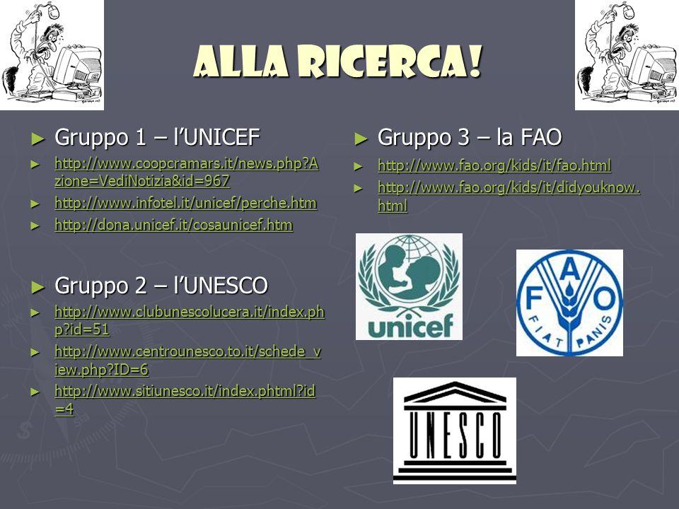 Alla ricerca! Gruppo 1 – l'UNICEF Gruppo 2 – l'UNESCO