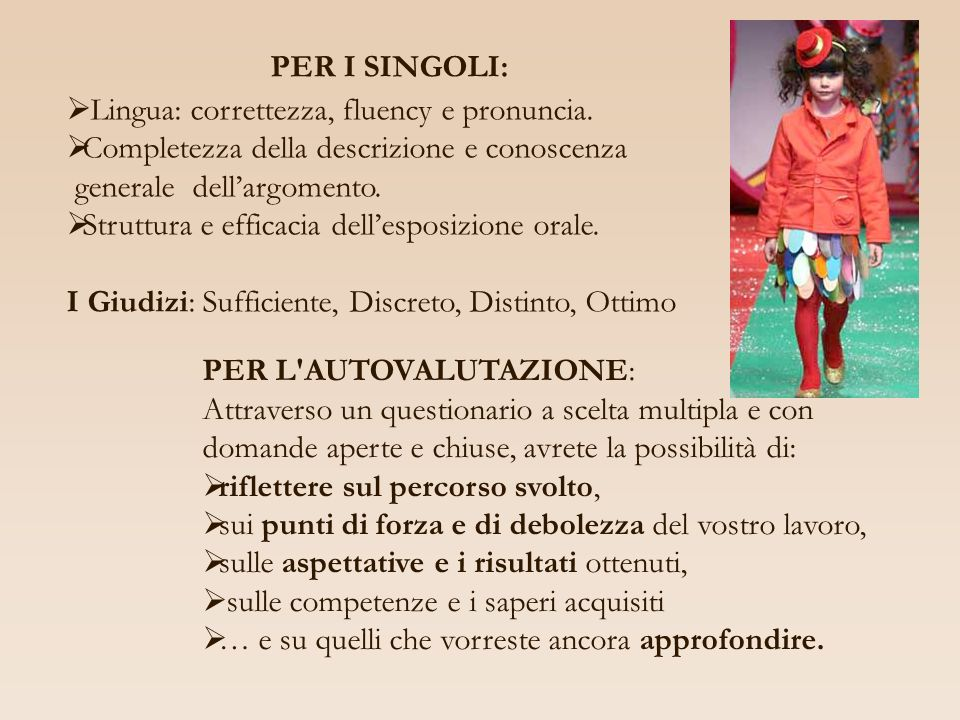 PER I SINGOLI: Lingua: correttezza, fluency e pronuncia. Completezza della descrizione e conoscenza.