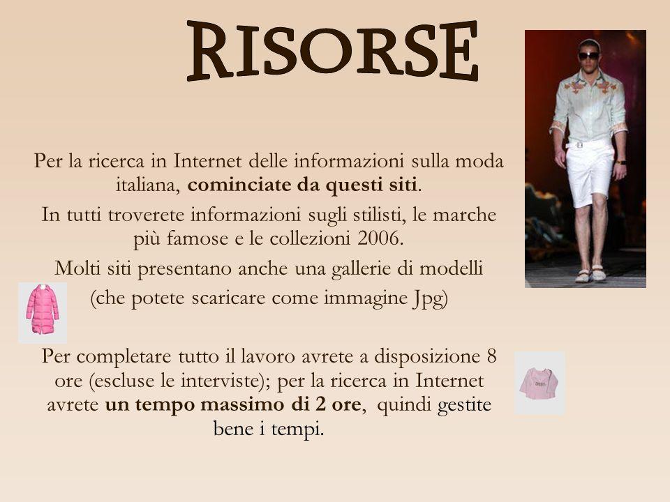 RISORSE Per la ricerca in Internet delle informazioni sulla moda italiana, cominciate da questi siti.