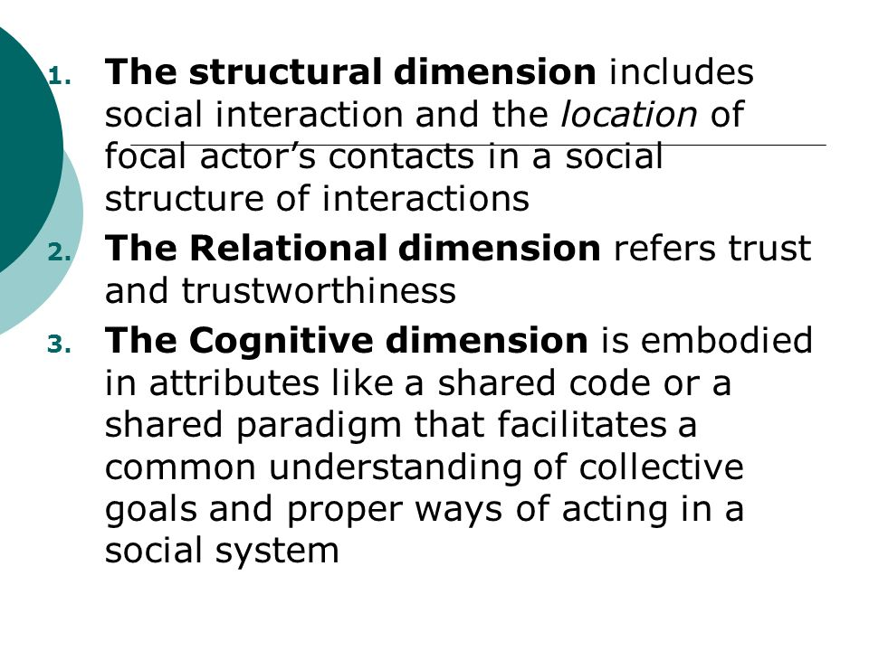 The structural dimension includes social interaction and the location of focal actor's contacts in a social structure of interactions