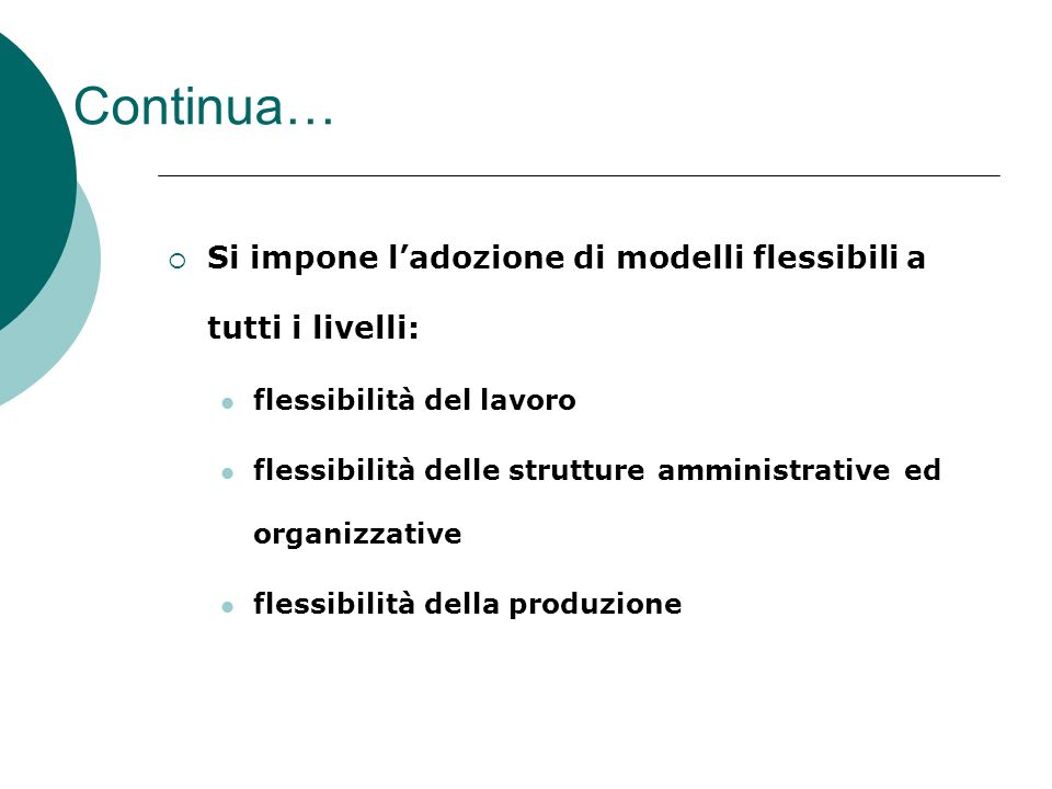 Continua… Si impone l'adozione di modelli flessibili a tutti i livelli: flessibilità del lavoro.