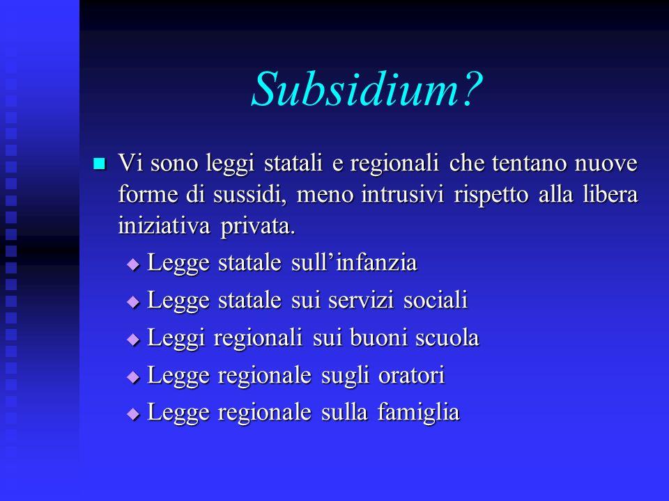 Subsidium Vi sono leggi statali e regionali che tentano nuove forme di sussidi, meno intrusivi rispetto alla libera iniziativa privata.
